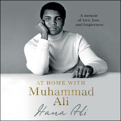 At Home with Muhammad Ali: A Memoir of Love, Loss, and Forgiveness Audiobook, by Hana Ali