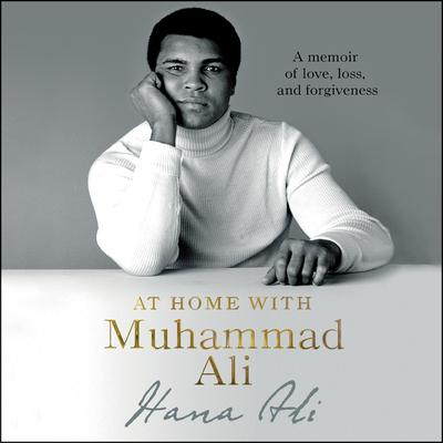 At Home with Muhammad Ali: A Memoir of Love, Loss, and Forgiveness Audiobook, by Hana Ali