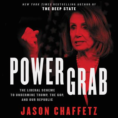 Power Grab: The Liberal Scheme to Undermine Trump, the GOP, and Our Republic Audiobook, by