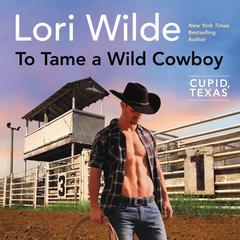 To Tame a Wild Cowboy: Cupid, Texas Audiobook, by Lori Wilde