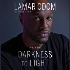 Darkness to Light: A Memoir Audiobook, by Lamar Odom