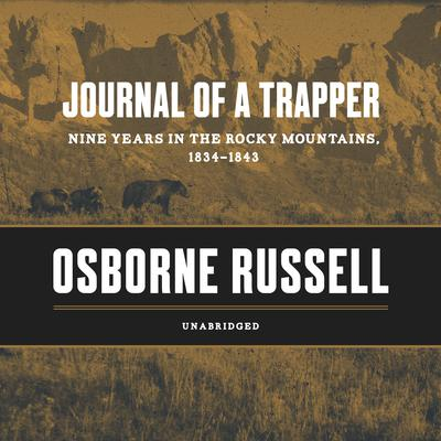 Journal of a Trapper: Nine Years in the Rocky Mountains, 1834–1843 Audiobook, by