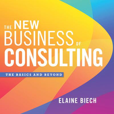 The New Business of Consulting: The Basics and Beyond Audiobook, by Elaine Biech