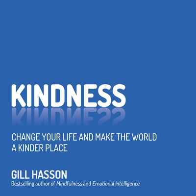 Kindness: Change Your Life and Make the World a Kinder Place Audiobook, by Gill Hasson