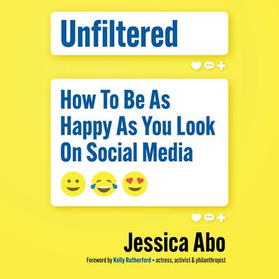 Unfiltered: How to Be as Happy as You Look on Social Media Audiobook, by Jessica Abo