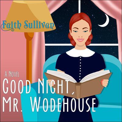 Good Night, Mr. Wodehouse: A Novel Audiobook, by Faith Sullivan