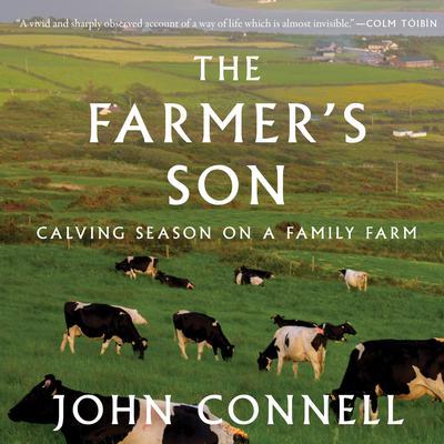 The Farmers Son: Calving Season on a Family Farm Audiobook, by John Connell