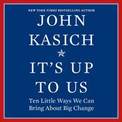 It's Up to Us: Ten Little Ways We Can Bring About Big Change Audiobook, by John Kasich