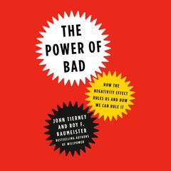 The Power of Bad: How the Negativity Effect Rules Us and How We Can Rule It Audiobook, by John Tierney, Roy F. Baumeister