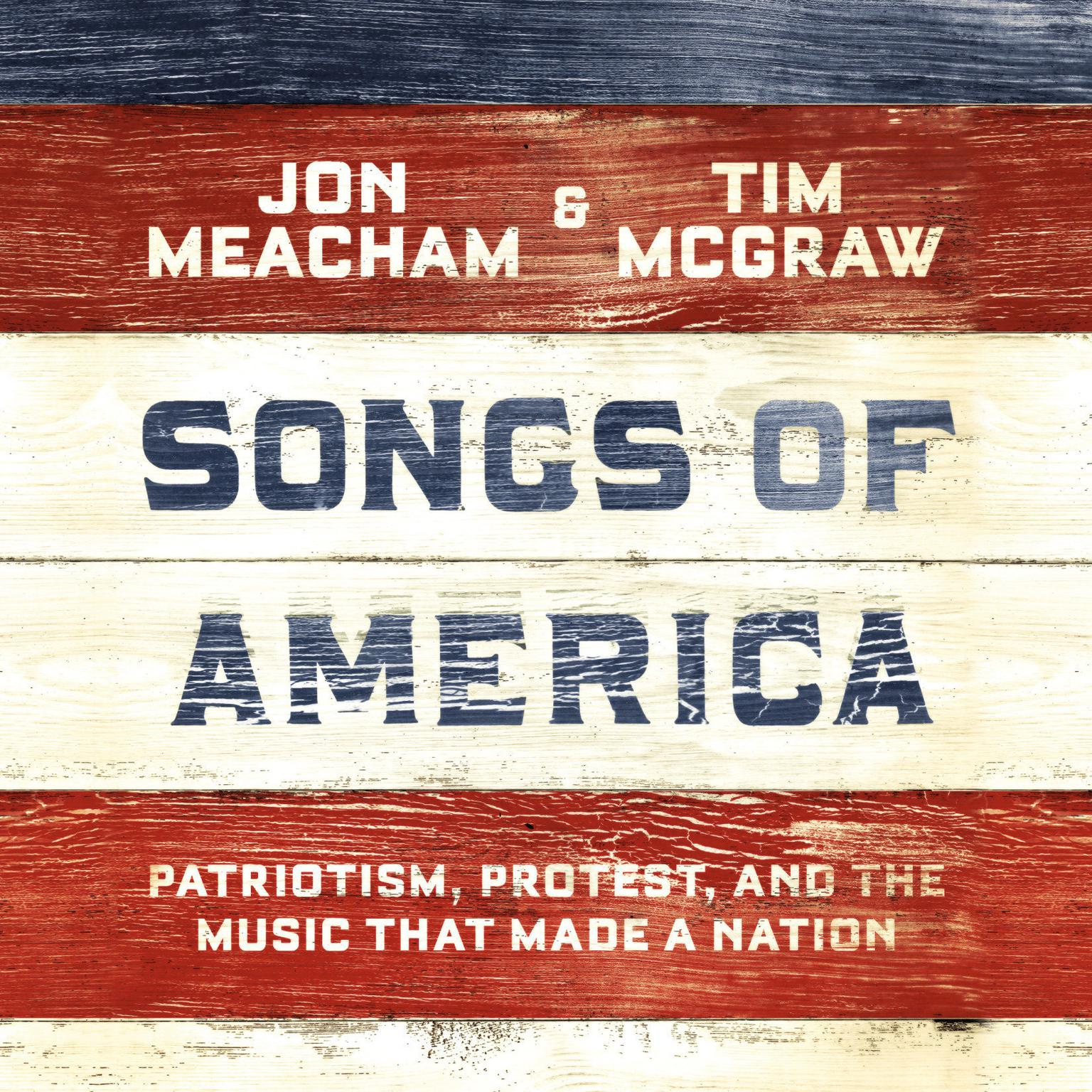 Songs of America: Patriotism, Protest, and the Music That Made a Nation Audiobook, by Jon Meacham