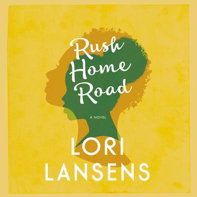 Rush Home Road Audiobook, by Lori Lansens