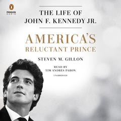 Americas Reluctant Prince: The Life of John F. Kennedy Jr. Audiobook, by Steven M. Gillon