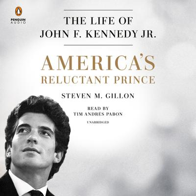 America's Reluctant Prince: The Life of John F. Kennedy Jr. Audiobook, by