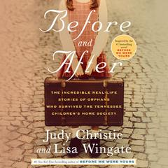 Before and After: The Incredible Real-Life Stories of Orphans Who Survived the Tennessee Childrens Home Society Audiobook, by Lisa Wingate, Judy Christie