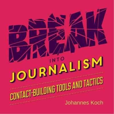 Break into Journalism Audiobook, by Johannes Koch