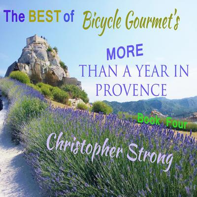 The Best of Bicycle Gourmets - More Than a Year in Provence - Book Four Audiobook, by Christopher Strong
