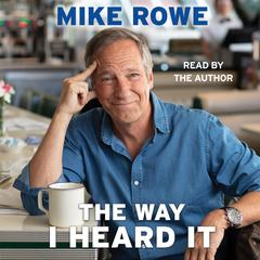The Way I Heard It: True Tales for the Curious Mind with a Short Attention Span Audiobook, by Mike Rowe