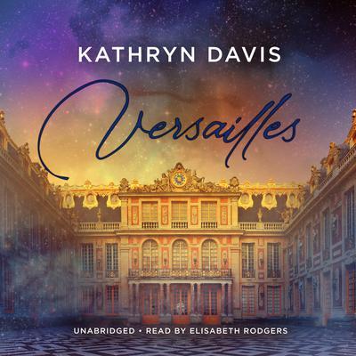 Versailles Audiobook, by Kathryn Davis