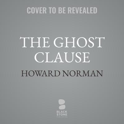 The Ghost Clause: A Novel Audiobook, by Howard Norman
