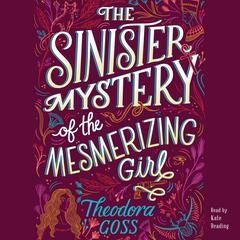 The Sinister Mystery of the Mesmerizing Girl Audiobook, by Theodora Goss