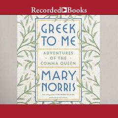 Greek to Me: Adventures of the Comma Queen Audiobook, by Mary Norris