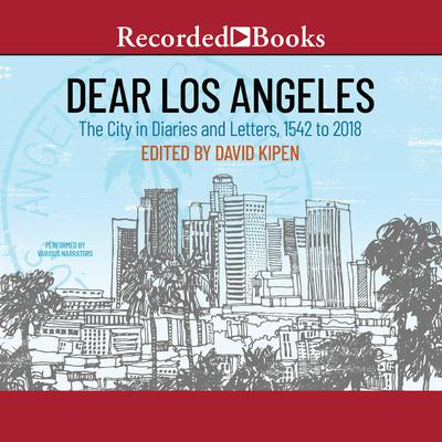 Dear Los Angeles: The City in Diaries and Letters, 1542 to 2018 Audiobook, by Author Info Added Soon