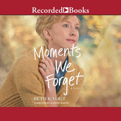 Moments We Forget Audiobook, by Beth K. Vogt