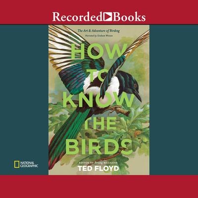 How to Know the Birds: The Art and Adventure of Birding Audiobook, by Ted Floyd