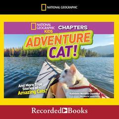Adventure Cat!: And More True Stories of Amazing Cats! Audiobook, by Kathleen Weidner Zoehfeld