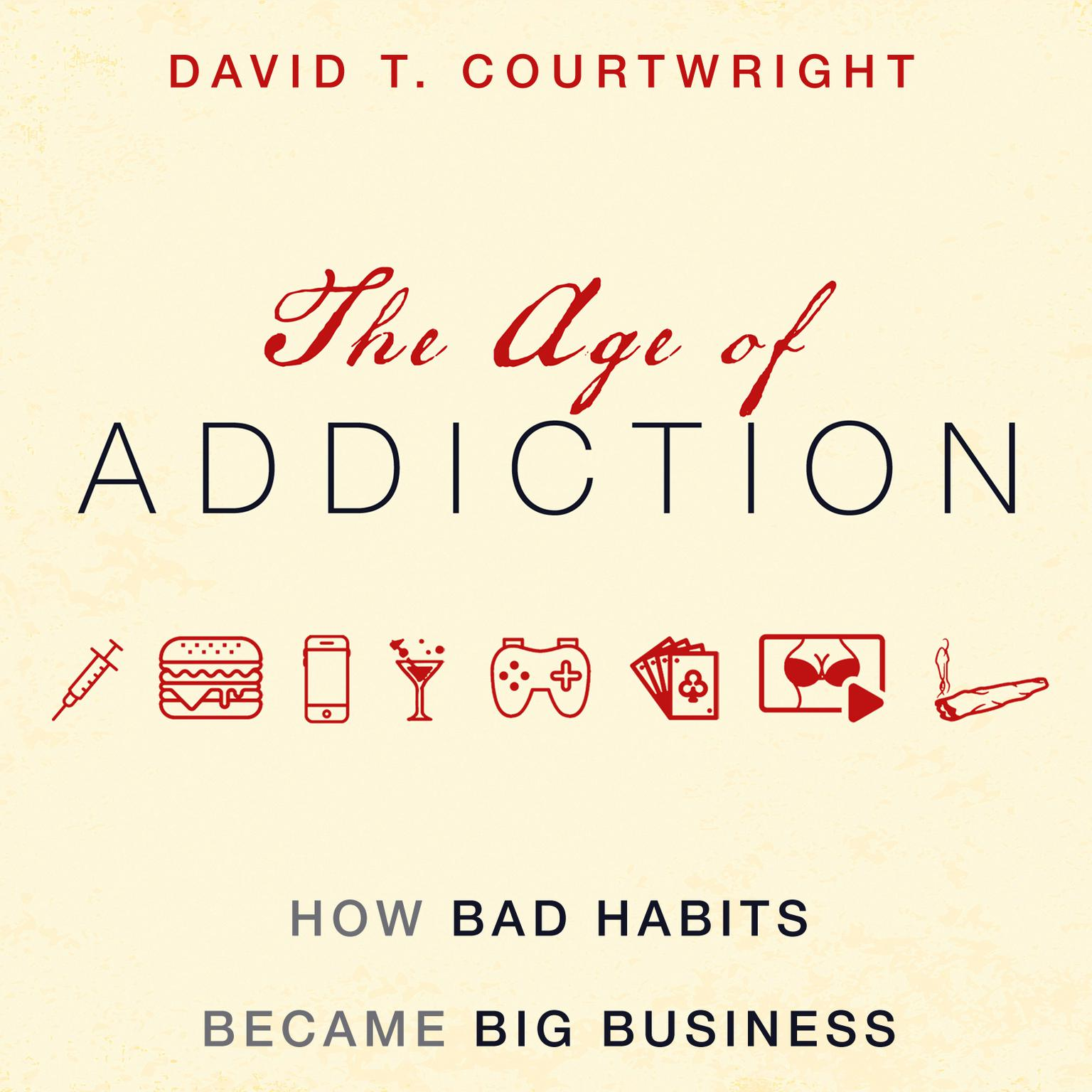 Printable The Age of Addiction: How Bad Habits Became Big Business Audiobook Cover Art