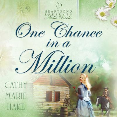 One Chance in a Million Audiobook, by Cathy Marie Hake