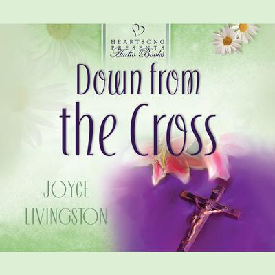 Down from the Cross Audiobook, by Joyce Livingston