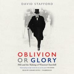 Oblivion or Glory: 1921 and the Making of Winston Churchill Audiobook, by David Stafford