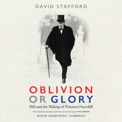 Oblivion or Glory: 1921 and the Making of Winston Churchill Audiobook, by