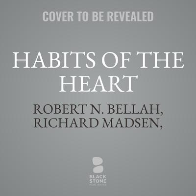Habits of the Heart: Individualism and Commitment in American Life Audiobook, by Robert N. Bellah