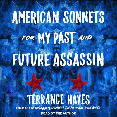 American Sonnets for My Past and Future Assassin Audiobook, by Terrance Hayes