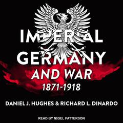 Imperial Germany and War, 1871-1918 Audiobook, by Daniel J. Hughes, Richard L. DiNardo