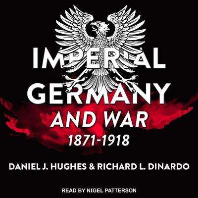 Imperial Germany and War, 1871-1918 Audiobook, by