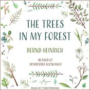 The Trees in My Forest Audiobook, by Bernd Heinrich