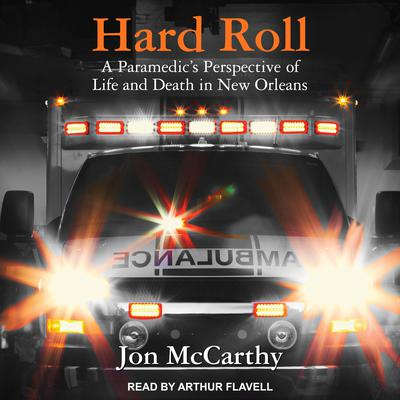 Hard Roll: A Paramedic's Perspective of Life and Death in New Orleans Audiobook, by Jon McCarthy