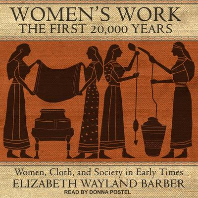 Womens Work: The First 20,000 Years: Women, Cloth, and Society in Early Times Audiobook, by Elizabeth Wayland Barber