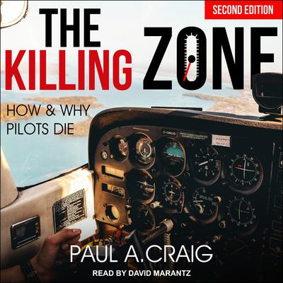 The Killing Zone, 2nd edition: How and Why Pilots Die Audiobook, by Paul A. Craig