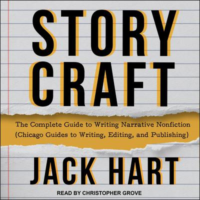 Storycraft: The Complete Guide to Writing Narrative Nonfiction (Chicago Guides to Writing, Editing, and Publishing) Audiobook, by Jack Hart