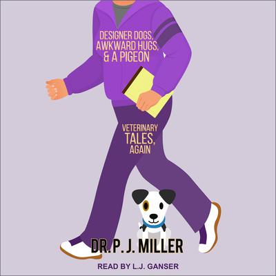 Designer Dogs, Awkward Hugs, and a Pigeon: Veterinary Tales, Again Audiobook, by PJ Miller