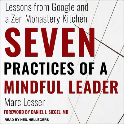 Seven Practices of a Mindful Leader: Lessons from Google and a Zen Monastery Kitchen Audiobook, by Marc Lesser
