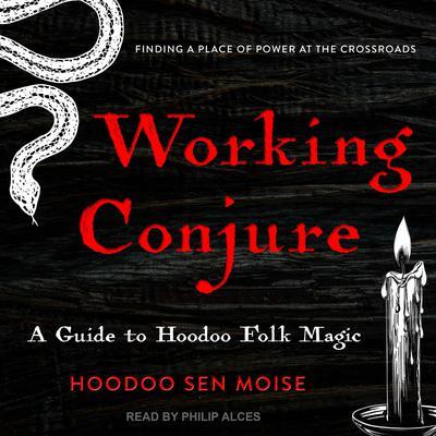 Working Conjure: A Guide to Hoodoo Folk Magic Audiobook, by Hoodoo Sen Moise