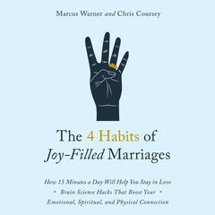 The 4 Habits of Joy Filled Marriages: How 15 Minutes a Day Will Help You Stay In Love Audiobook, by Chris Coursey, Marcus Warner