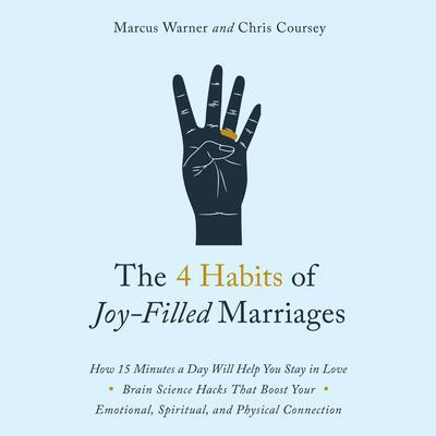 The 4 Habits of Joy Filled Marriages: How 15 Minutes a Day Will Help You Stay In Love Audiobook, by Chris Coursey