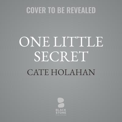 One Little Secret: A Novel Audiobook, by Cate Holahan