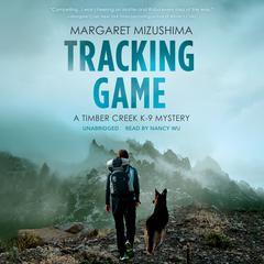 Tracking Game: A Timber Creek K-9 Mystery Audiobook, by Margaret Mizushima